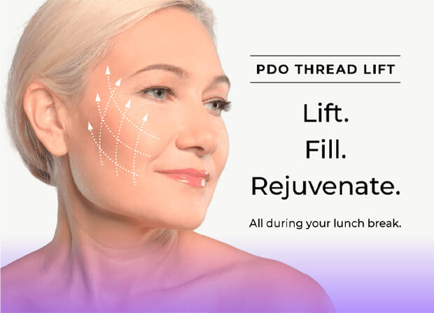 PDO Thread Lift - Lift. Fill. Rejuvenate. All during your lunch break.